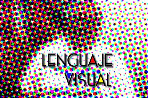 imagenes lenguaje visual qu 233 es el lenguaje visual leyendo y escribiendo im 225 genes