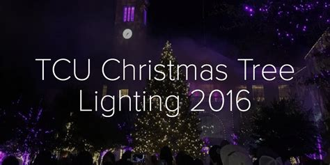 tcu tree lighting 2017 tcu christmas tree lighting 2016