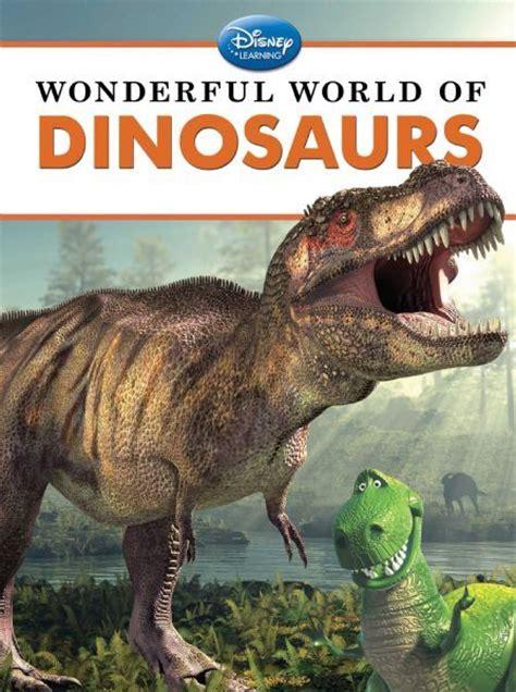 Wonderful World 1 Tim Penulis Worldbook dinosaurs disney books disney publishing worldwide