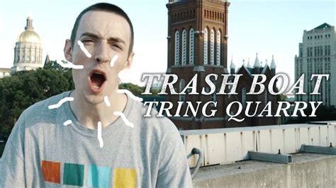 trash boat tring quarry lyrics trash boat tring quarry official music video youtube