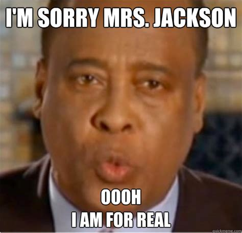 Memes About Being Sorry - conrad murray mj memes quickmeme