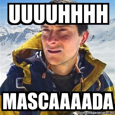 Uuuuhhhh Meme - meme bear grylls uuuuhhhh mascaaaada 584128