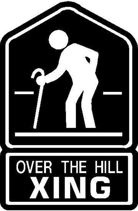 Over The Hill Meme - over the hill 50 quotes quotesgram