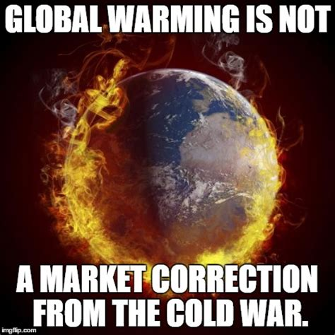 Global Warming Meme - no it isn t imgflip