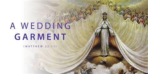 Wedding Garment Bible by A Wedding Garment Matt 22 11 Atx Catholic