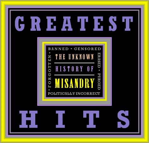 the unknown history of misandry the unknown history of misandry greatest hits