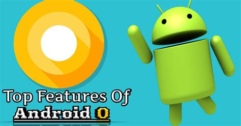 android 5 features top 5 features of android o androbliz