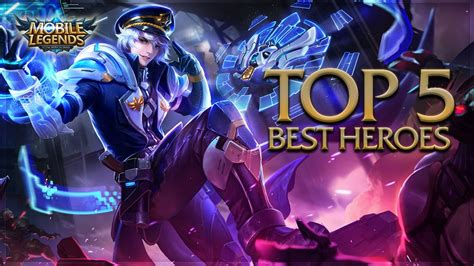 mobile legend heroes mobile legends top 5 best heroes