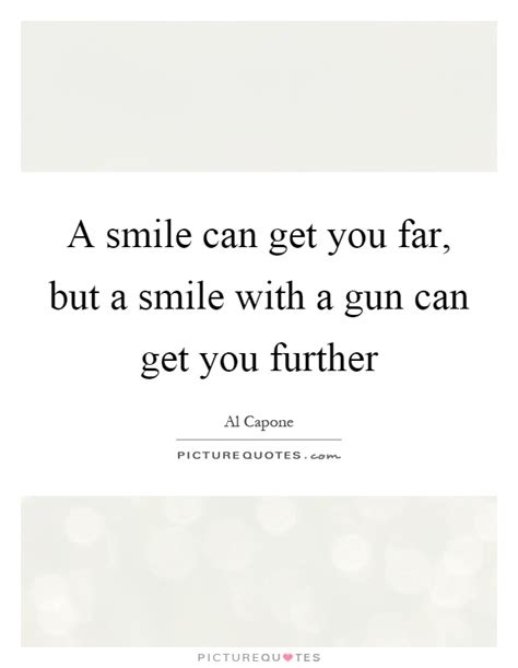 Can You Get A Gun If You A Criminal Record A Smile Can Get You Far But A Smile With A Gun Can Get You Picture Quotes