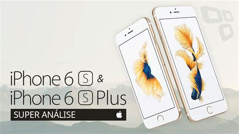 apple iphone 6s e iphone 6s plus an 225 lise tecmundo
