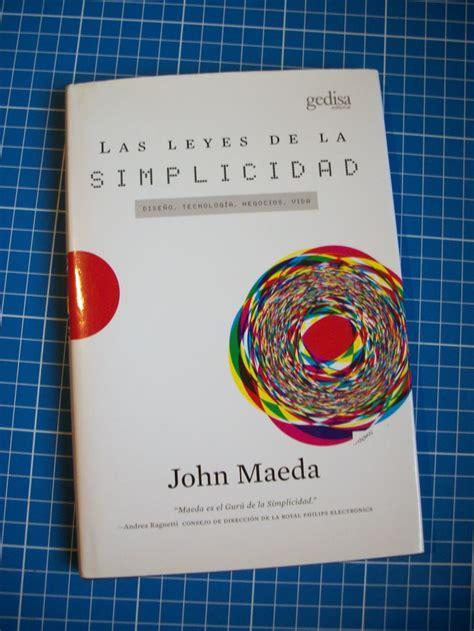 las 8 leyes de la simplicidad de john las leyes de la simplicidad de john maeda tips para concretar sin dar tantas vueltas a