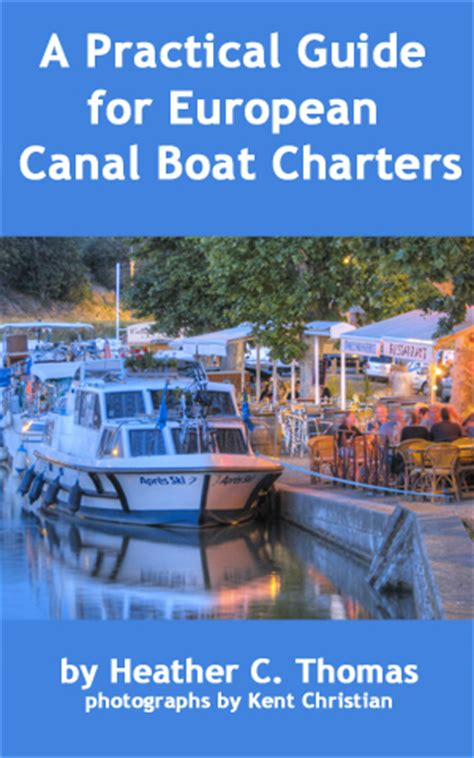 boating european canals a practical guide for european canal boat charters