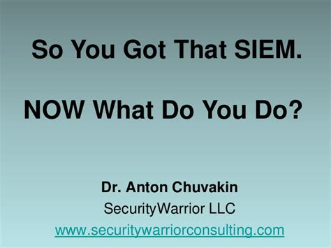 So What Did You Get by Anton Chuvakin So You Got That Siem Now What Do You Do