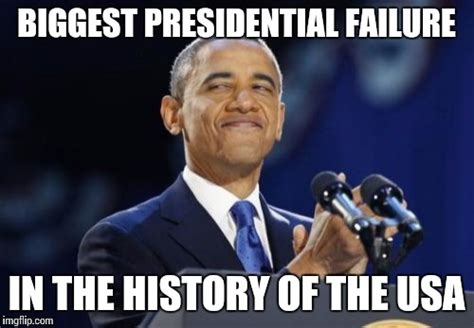 Failure Meme - 2nd term obama meme imgflip