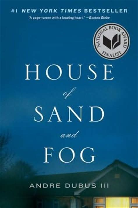 The House Of Sand And Fog by House Of Sand And Fog By Andre Dubus Iii