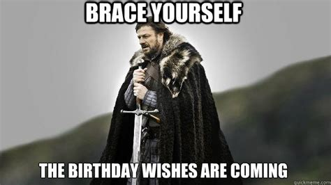Meme Brace Yourself - brace yourself the birthday wishes are coming ned stark
