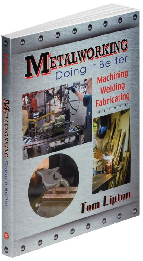 Metalworking Doing It Better By Tom Lipton Industrial