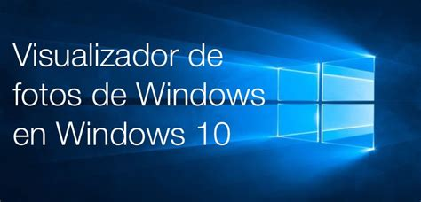 visor imagenes para windows 10 c 243 mo establecer el visor de fotos de windows en windows 10