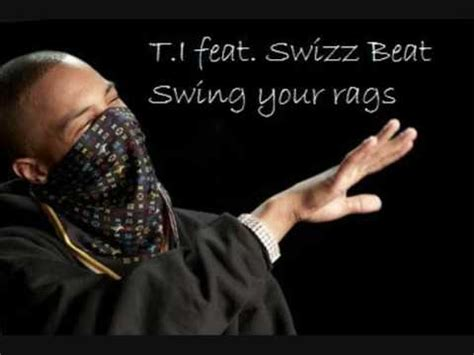 swing your rag t i feat swizz beat swing your rags with lyrics youtube