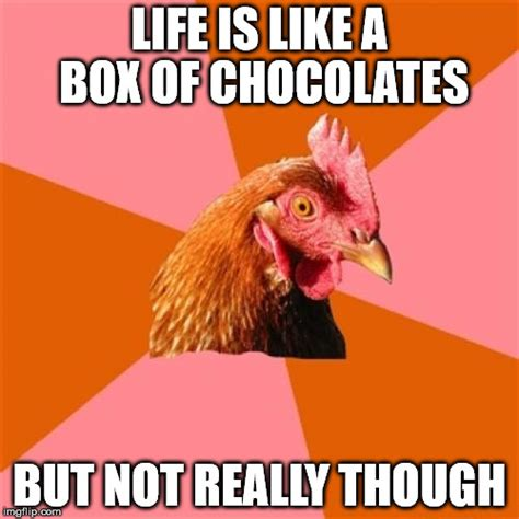 Life Is Like A Box Of Chocolates Meme - anti joke chicken meme imgflip