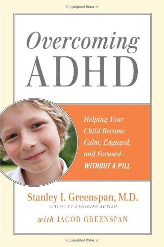 Overcoming Adhd Helping Your Child Become Calm Engaged Ebook results for stanley i greenspan
