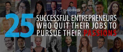 comfortable jobs 25 inspiring entrepreneurs who quit their comfortable jobs