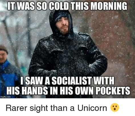 when i saw these pics this morning i thought they were in a much it was socold this morning saw a socialist with his hands