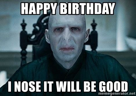 Harry Potter Happy Birthday Meme - happy birthday i nose it will be good voldemort meme