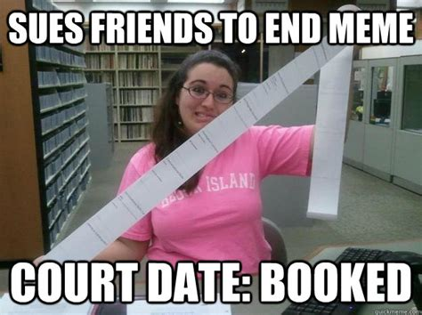 Librarian Meme - sues friends to end meme court date booked julia the