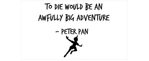 to die would be an awfully big adventure tattoo quot pan to die would be an awfully big adventure
