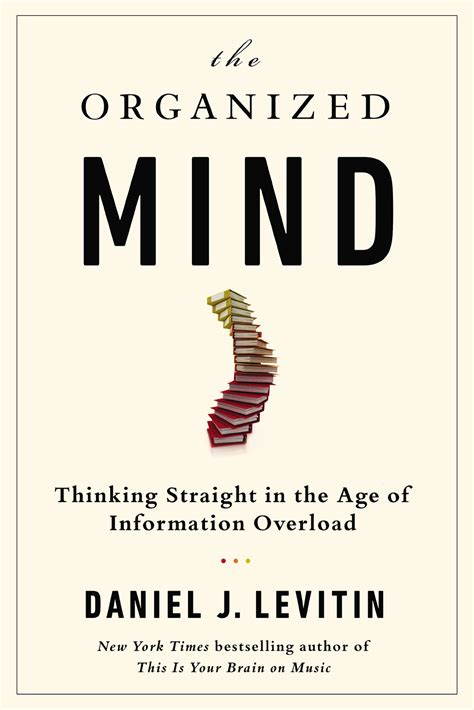 the organized mind thinking straight in the age of information overload by daniel levitin wamc