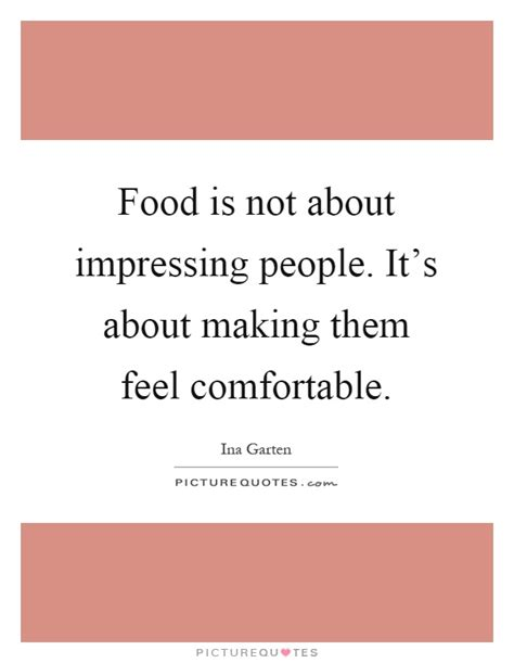 making people feel comfortable ina garten quotes sayings 36 quotations
