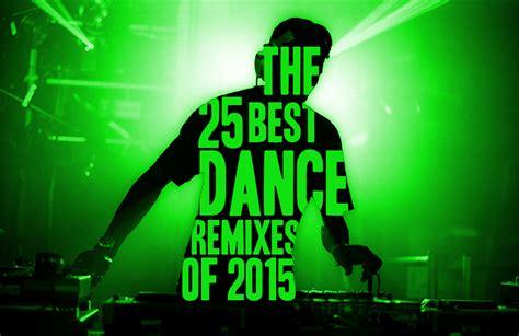 remix djs the 25 best dance remixes of 2015 spin