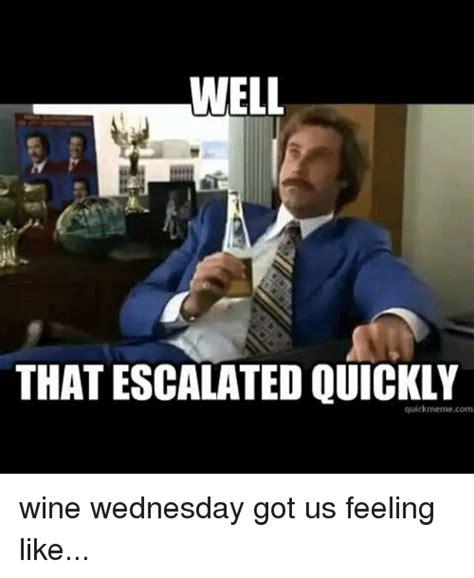 Meme Quick - well that escalated quick meme com wine wednesday got us