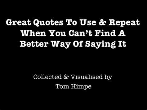 great quotes to use repeat when you can t find a better