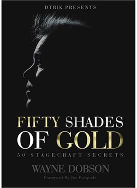 50 shades of gold 50 stagecraft secrets 9 99 wayne dobson vanishing inc magic shop