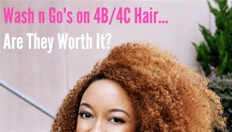 wash and go on 4b natural hair are wash n go s on 4b 4c hair worth it
