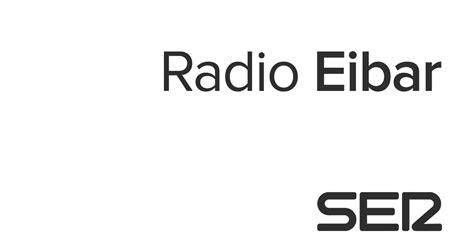 cadena ser bilbao directo radio eibar noticias de eibar cadena ser