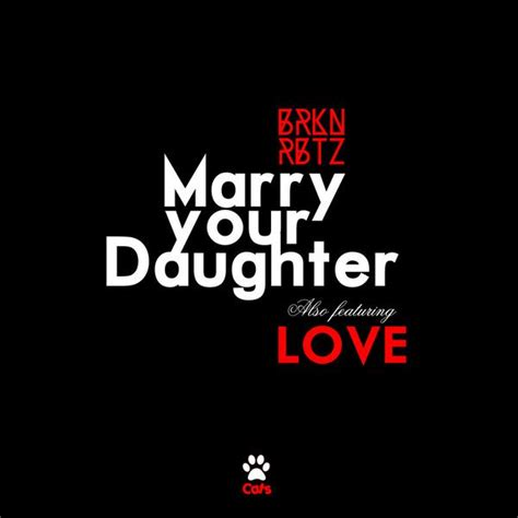 download mp3 marry your daughter marry your daughter single brknrbtz mp3 buy full