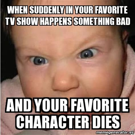 Meme Bebe - meme bebe furioso when suddenly in your favorite tv show