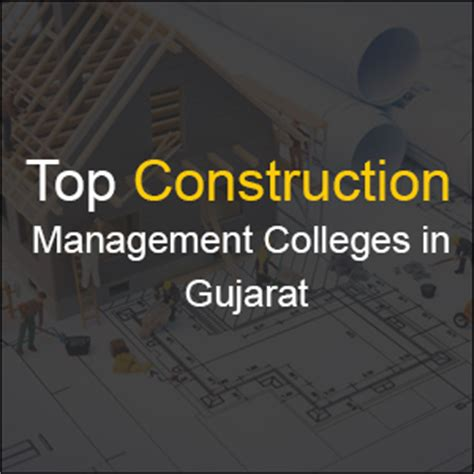 Government Mba Colleges In Gujarat by Construction Management Colleges In Gujarat List Of Top