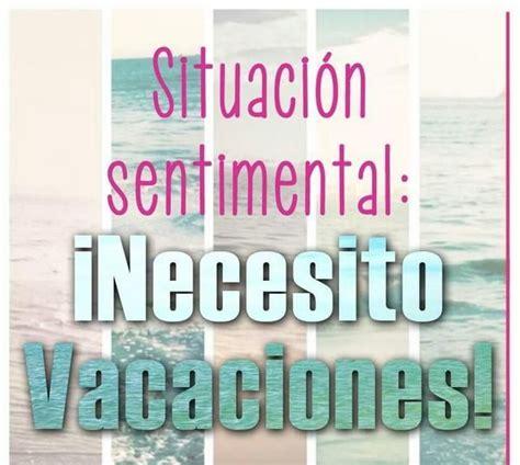 necesito vacaciones imagenes situaci 243 n sentimental necesito vacaciones frases