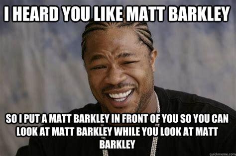 I Heard You Like Meme - i heard you like matt barkley so i put a matt barkley in