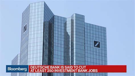 deutsche bank investment banking careers deutsche bank said to cut 250 investment bank bloomberg