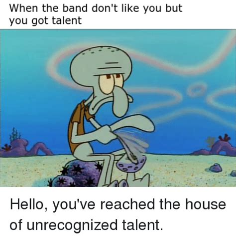 bands like house when the band don t like you but you got talent hello