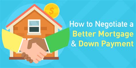 how to negotiate buying a house how to negotiate a better mortgage down payment