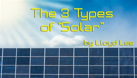 types of solar panels for homes the 3 types of solar renewable energy