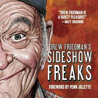 drew friedman s chosen books drew friedman s sideshow freaks by drew friedman reviews