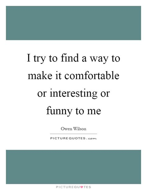 make me comfortable funny quotes funny sayings funny picture quotes page 83
