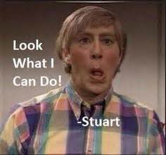 Stuart Mad Tv Meme - stuart on mad tv quot look what i can do quot lol favorite